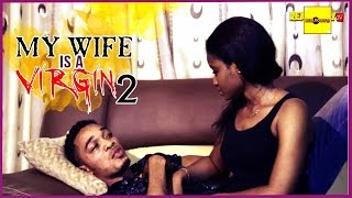 2016 Latest Nigerian Nollywood Movies - My Wife Is A Virgin 2