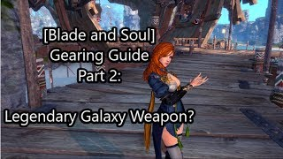 [Blade and Soul] Galaxy Legendary Weapon! Gearing Guide Part 2