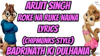 Roke Na Ruke Naina Lyrics Song - Arijit Singh - chipmunks Style - Badrinath Ki Dulhania (2017)