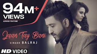 Latest Punjabi Songs 2017 | Jaan Tay Bani | Balraj | G Guri | New Punjabi Songs 2017