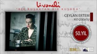 Ceylan Ertem - Kız Çocuğu (Livaneli 50. Yıl Özel)
