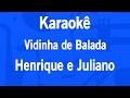Karaokê Vidinha de Balada - Henrique e Juliano