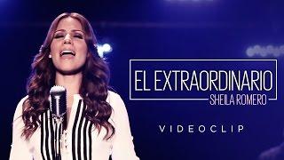 EL EXTRAORDINARIO - SHEILA ROMERO (Videoclip oficial)