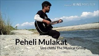 Peheli Mulakat || Uro chithi the musical group