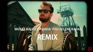 Murat Dalkılıç - Daha İyisi Gelene Kadar REMİX (S.T)