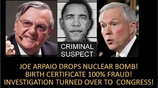 Arpaio Drops Nuclear Bomb On Obama! Birth Certificate100% Fraud! AG Sessions Will Investigate!