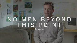 NO MEN BEYOND THIS POINT Trailer | Festival 2015