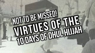 NOT TO BE MISSED! - Virtues of the 10 Days of Dhul Hijjah - #Hajj