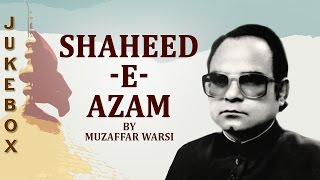 Muzaffar Warsi Hit Collection - Shaheed-E-Azam - Non-Stop Audio Jukebox