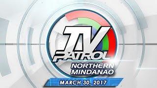 TV Patrol Northern Mindanao - Mar 30, 2017