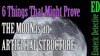 6 Reasons THE MOON is an ARTIFICIAL STRUCTURE