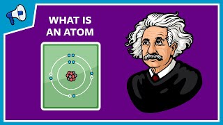 What Is An Atom And How Do We Know?