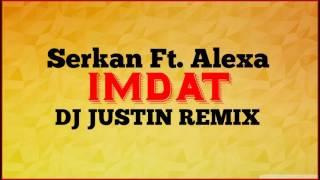 Serkan Feat. Alexa - IMDAT ( Dj Justin Edit)