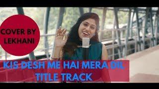 Kis Desh Mein Hai Mera Dil- Title Song - Cover (Lekhani)