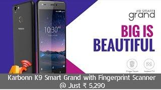 Karbonn K9 Smart Grand With Fingerprint Scanner @ ₹ 5,290 Launched | Android | Smartphone
