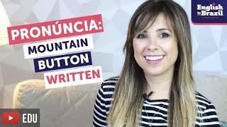 PRONÚNCIA DO INGLÊS: MOUNTAIN, WRITTEN, BUTTON | Glottal Stops (como fazer)
