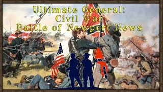 BATTLE OF NEWPORT NEWS - Ultimate General: Civil War [Confederacy] (Early Access) Part 2