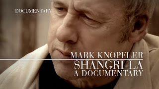Mark Knopfler - Shangri-La: A Documentary
