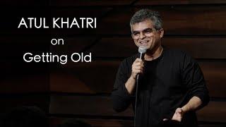 Atul Khatri on Getting Old