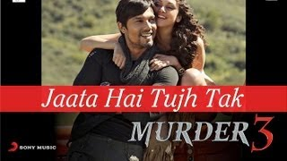 Jaata Hai Tujh Tak - Murder 3 Official New HD Full Song Video feat. Randeep Hooda & Aditi Rao Hydari