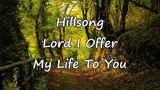 Hillsong - Lord I Offer My Life To You [with lyrics]