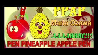 PPAP Pen Pineapple Apple Pen HOT!!! ft. MARIA OZAWA (COVER PARODY)