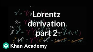 Deriving Lorentz transformation part 2 | Special relativity | Physics | Khan Academy