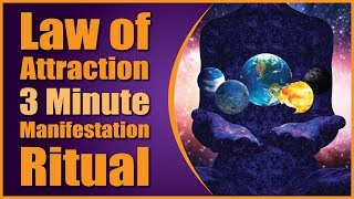 Law of Attraction 3 Minute Manifestation Ritual
