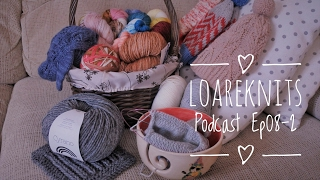 Loare Knits Podcast Episode 08-2