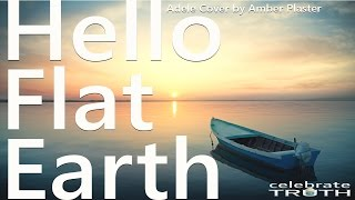 🎵 Hello Flat Earth (Adele Cover by Amber Plaster) 🎤