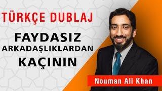 Faydasız Arkadaşlıklardan Kaçının | Nouman Ali Khan Türkçe Dublaj
