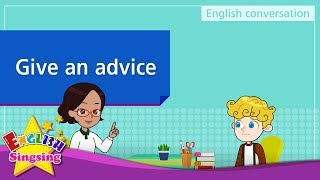 7. Give an advice (English Dialogue) - Educational video for Kids - Role-play conversation