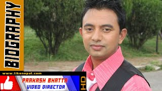 Prakash Bhatta - Director, Biography, Profile, Video, Dance, Songs