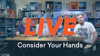 LoadingReadyLIVE Ep42 - Consider Your Hands