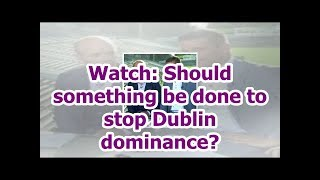Watch: Should something be done to stop Dublin dominance?