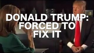 Donald Trump: Forced To Fix It