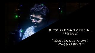 BANGLA OLD MOVIE LOVE MASHUP - DIPTO RAHMAN