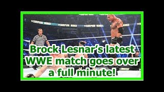 wwe news wrestlemania 34 2018: Brock Lesnar's latest WWE match goes over a full minute!