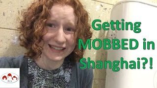 Week 4: Getting MOBBED in China? // 3 Ginger Sisters