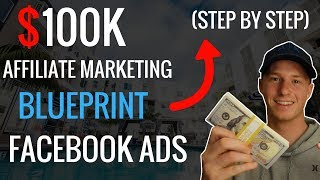 Affiliate Marketing $100K Blueprint Using FACEBOOK ADS (STEP BY STEP)