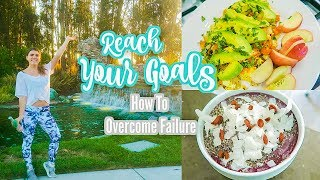 Reach Your Fitness Goals | How To Overcome Failure & Bad Habits