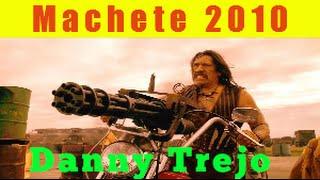 Machete 2010 Danny Trejo - Danny Trejo Movies, Michelle Rodriguez, Robert De Niro