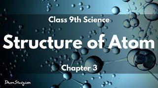 Structure of Atom : CBSE Class 9 IX Science