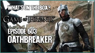Game of Thrones 603: Oathbreaker [WHAT'S ON THE BOX]