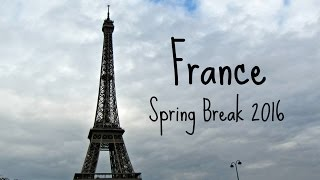 Trip to France! Spring Break 2016