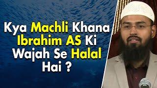 Machli Murda Halal Kya Ibrahim AS Ki Churi Se Cutne Ke Wajeh Se Hai By Adv. Faiz Syed