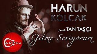 Harun Kolçak - Gitme Seviyorum (feat. Tan Taşçı) (Official Audio)