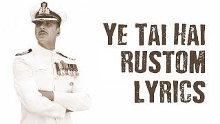Ye Tai Hai [Tay Hai] Lyrics Full Audio | Rustom | Ankit Tiwari | Akshay Kumar, Ileana D'cruz