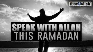 Speak With Allah This Ramadan *Must Watch*