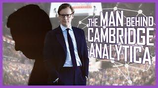 The Man Behind Cambridge Analytica